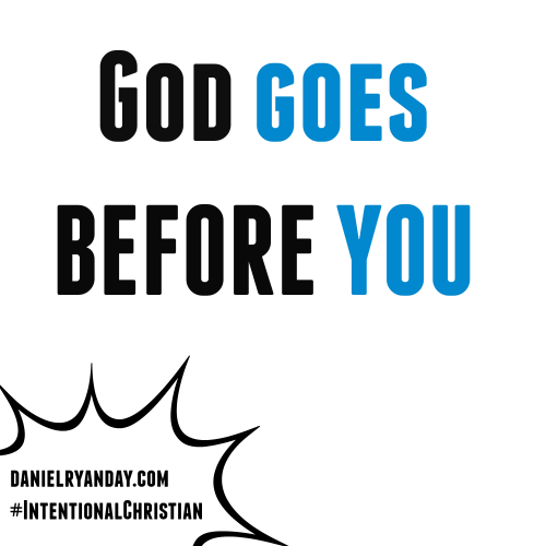 God goes before you