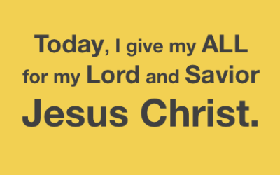 Today, I Give My All For Jesus Christ