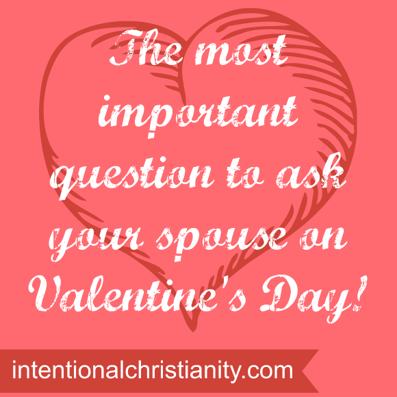The Most Important Question You Should Ask Your Spouse On Valentines Day