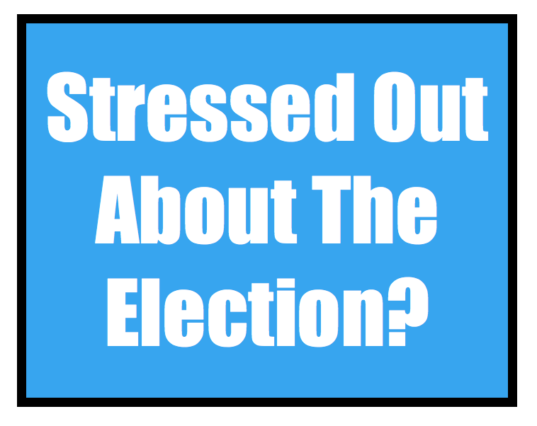 Stressed About The Election?!