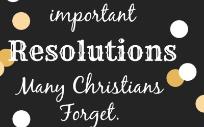 The Most Important Resolutions Christians Forget