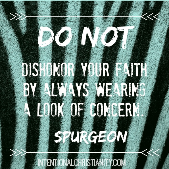do not dishonor your faith by always wearing a look of concern