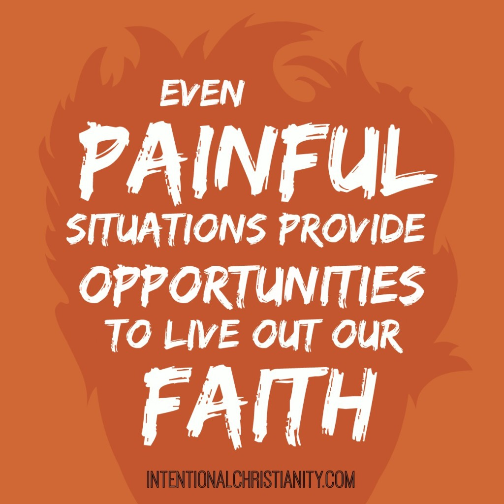 even painful situations are opportunities to live out our faith