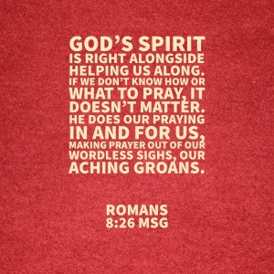 The Spirit prays for us when we don't know what to say