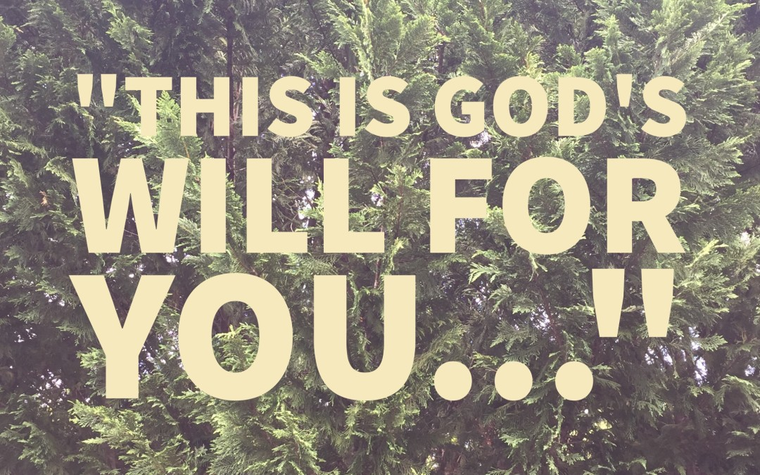 This is God's will for you…