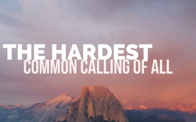 The Hardest Common Calling of All