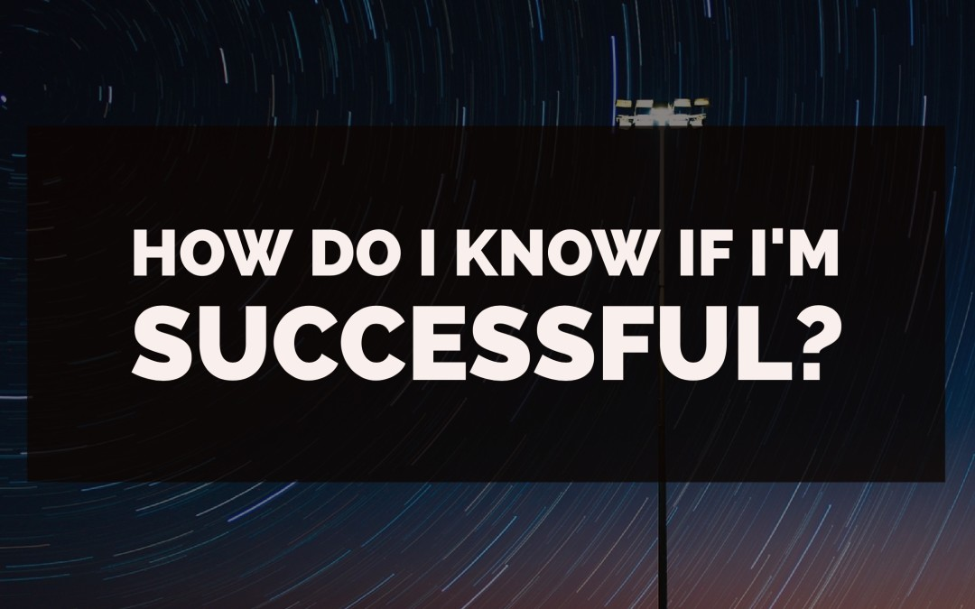 How Do I Know I'm Successful?