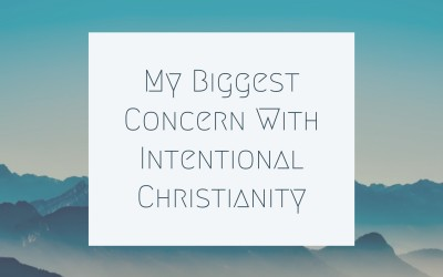 My Biggest Concern With Intentional Christianity