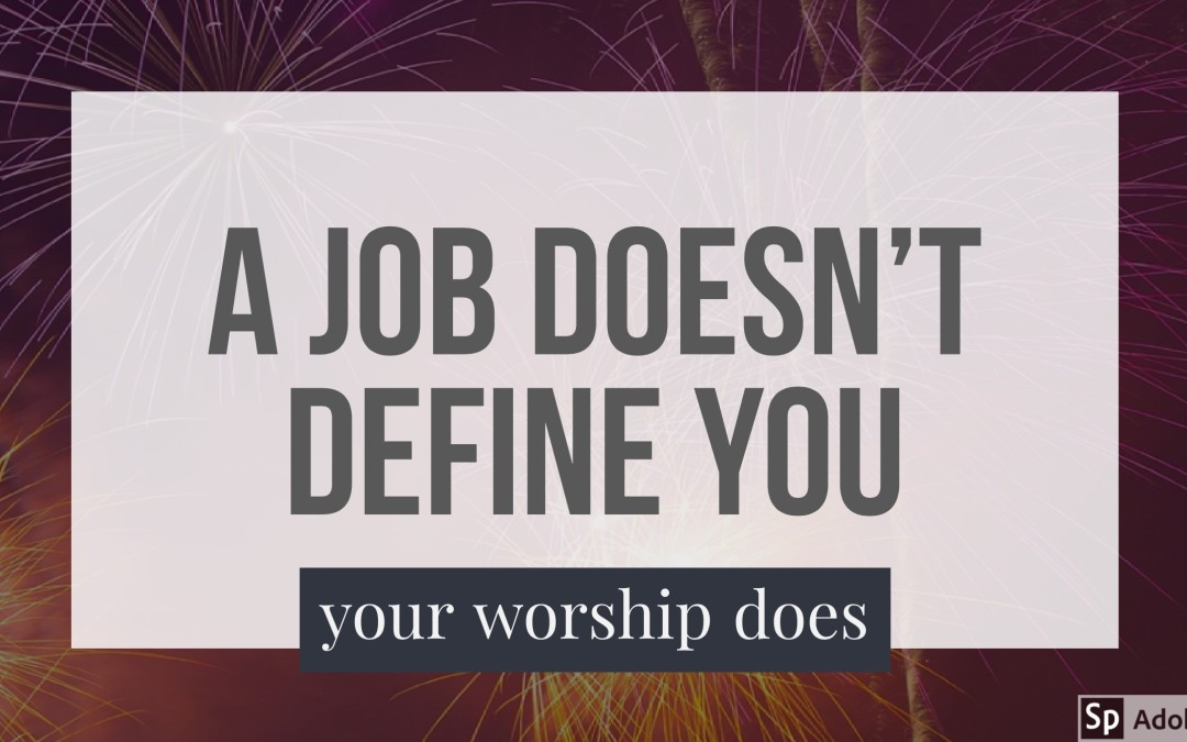 Your Job Doesn't Define You