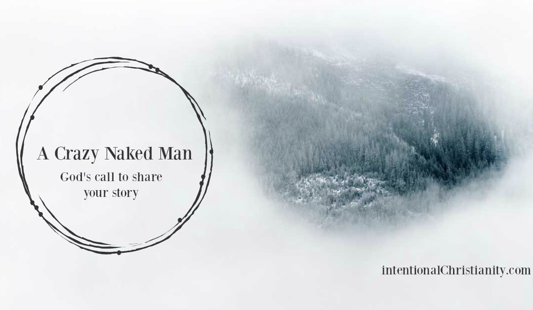 A Crazy Naked Man: God's Call To Share Your Story